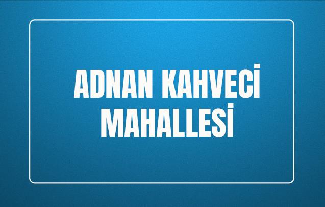 Adnan Kahveci Mahallesi